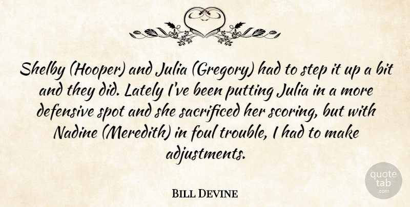 Bill Devine Quote About Bit, Defensive, Foul, Julia, Lately: Shelby Hooper And Julia Gregory...
