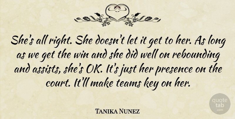 Tanika Nunez Quote About Key, Presence, Teams, Win: Shes All Right She Doesnt...