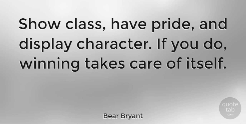 Bear Bryant Quote About Inspirational, Motivational, Success: Show Class Have Pride And...