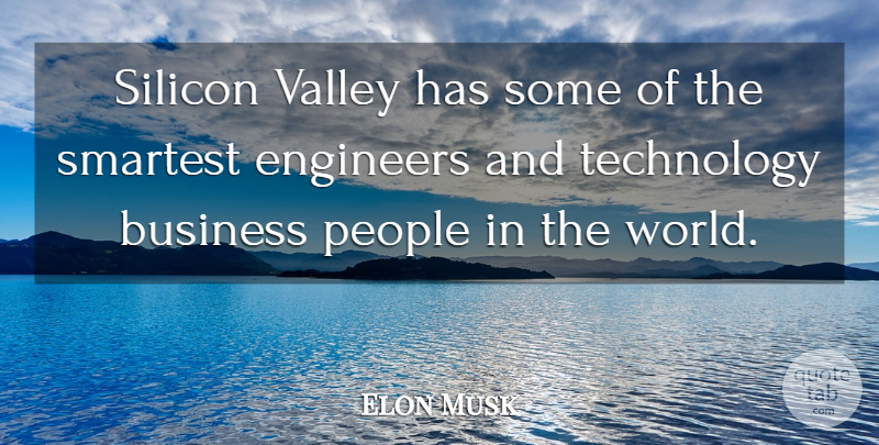 Elon Musk Quote About Technology, People, Valleys: Silicon Valley Has Some Of...