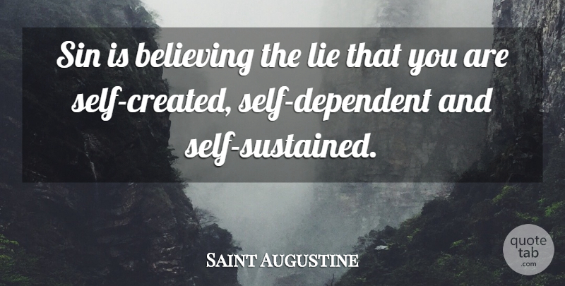 Saint Augustine Sin Is Believing The Lie That You Are Self Created Quotetab