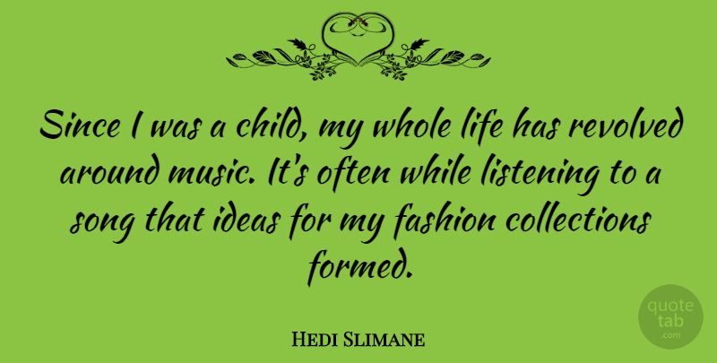 Hedi Slimane Since I Was A Child My Whole Life Has Revolved Around