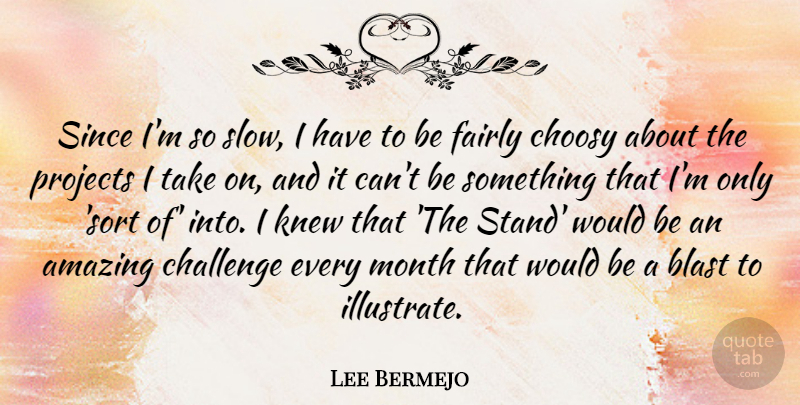 Lee Bermejo Quote About Amazing, Blast, Choosy, Fairly, Knew: Since Im So Slow I...