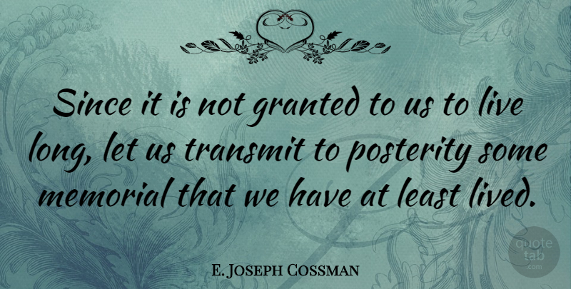 E. Joseph Cossman Quote About Memorial, Since, Transmit: Since It Is Not Granted...