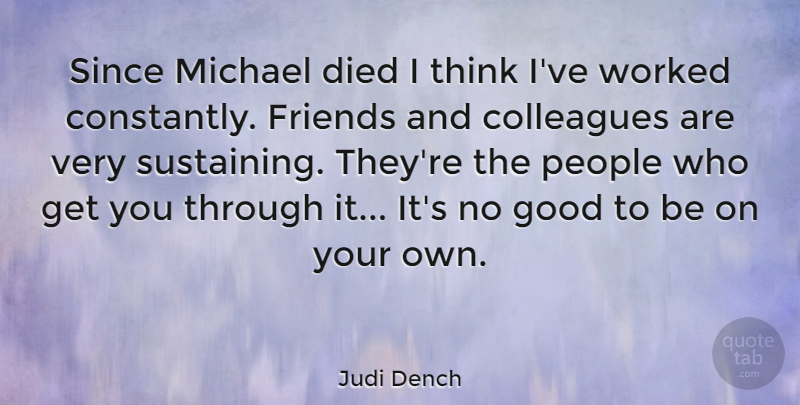 Judi Dench Quote About Colleagues, Died, English Actress, Good, Michael: Since Michael Died I Think...