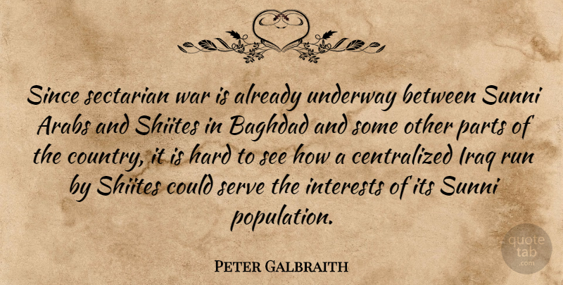 Peter Galbraith Quote About Arabs, Baghdad, Hard, Interests, Iraq: Since Sectarian War Is Already...