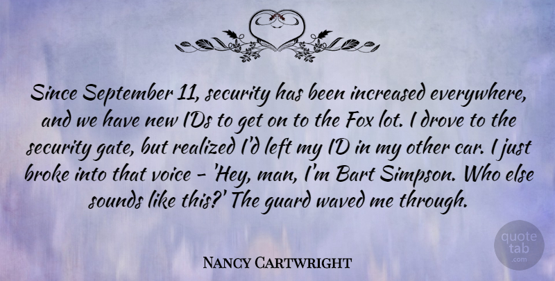 Nancy Cartwright Quote About Broke, Car, Drove, Fox, Guard: Since September 11 Security Has...