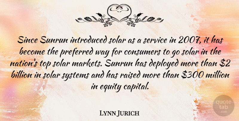 Lynn Jurich Quote About Billion, Consumers, Deployed, Equity, Introduced: Since Sunrun Introduced Solar As...