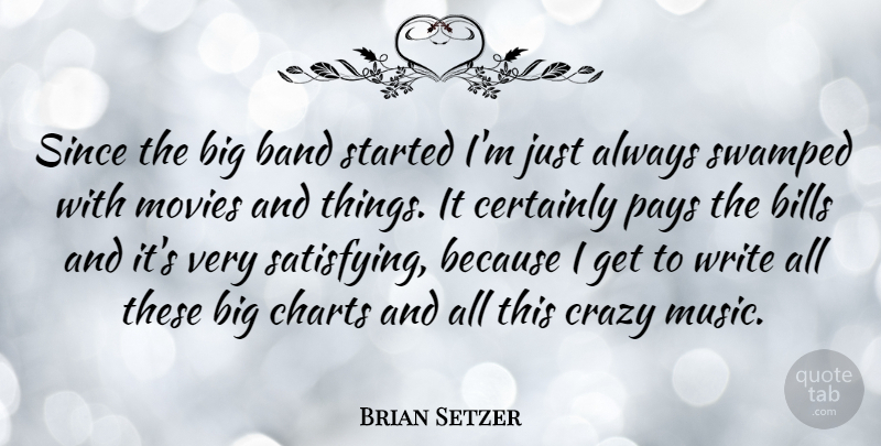 Brian Setzer: Since the big band started I'm just always