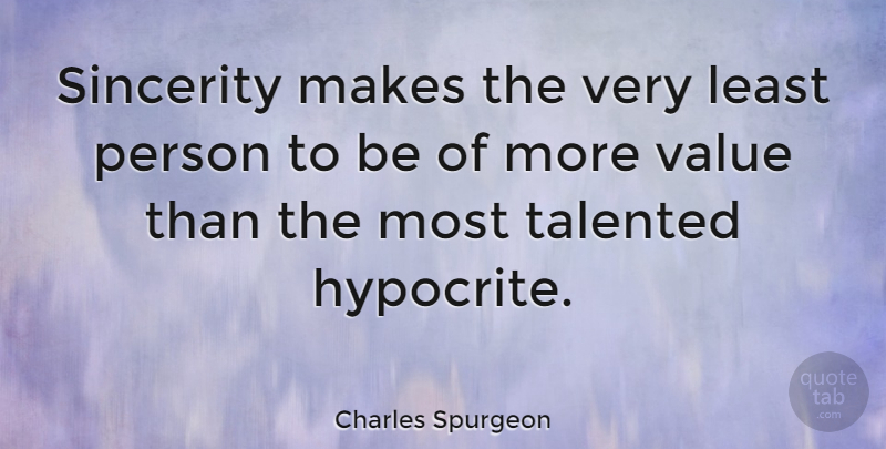 Charles Spurgeon Sincerity Makes The Very Least Person To Be Of