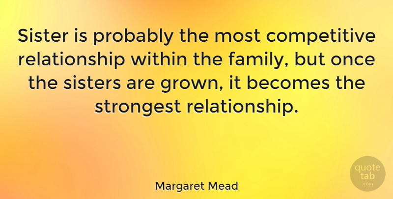 Margaret Mead Quote About Relationship, Family, Sister: Sister Is Probably The Most...