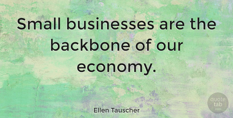Ellen Tauscher Quote About Businesses: Small Businesses Are The Backbone...