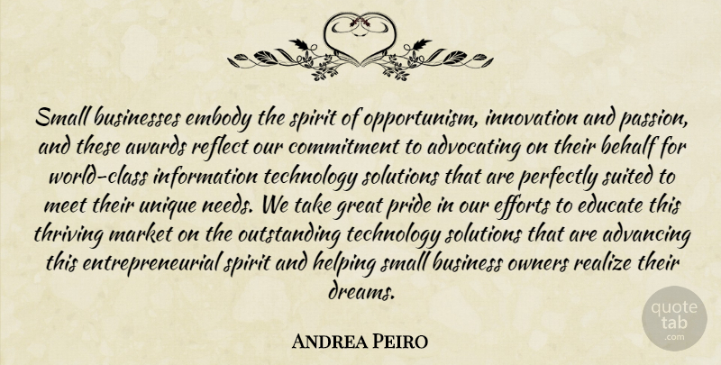 Andrea Peiro Quote About Advancing, Advocating, Awards, Behalf, Businesses: Small Businesses Embody The Spirit...
