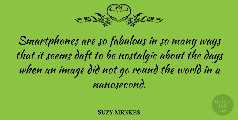Suzy Menkes Quote About Daft, Nostalgic, Round, Seems, Ways: Smartphones Are So Fabulous In...