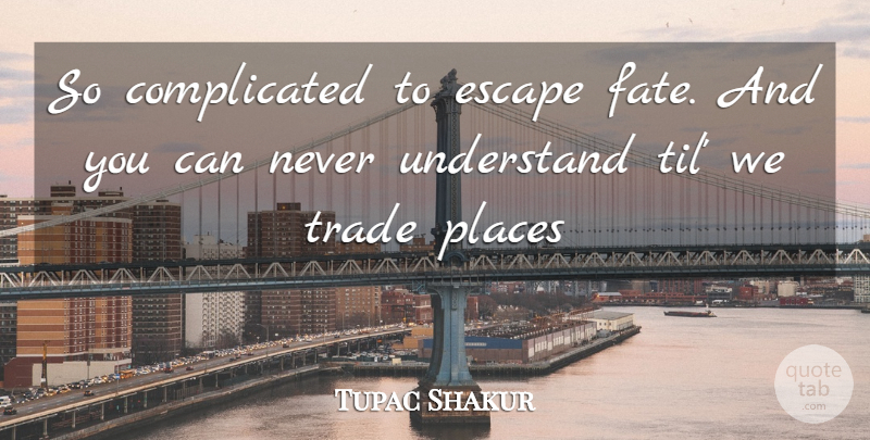 Tupac Shakur So Complicated To Escape Fate And You Can Never