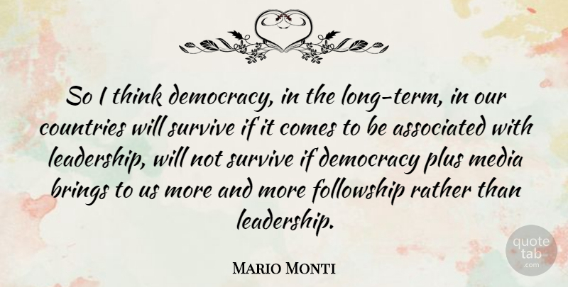 Mario Monti Quote About Associated, Brings, Countries, Leadership, Plus: So I Think Democracy In...