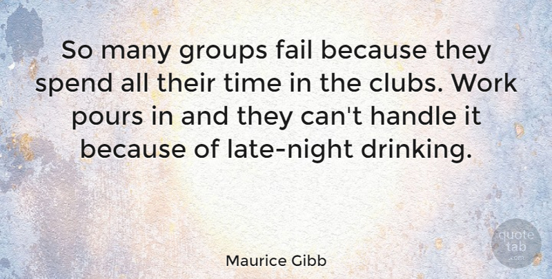 Maurice Gibb Quote About Drinking, Night, Clubs: So Many Groups Fail Because...