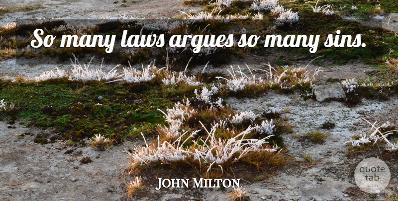 John Milton Quote About Law, Arguing, Sin: So Many Laws Argues So...