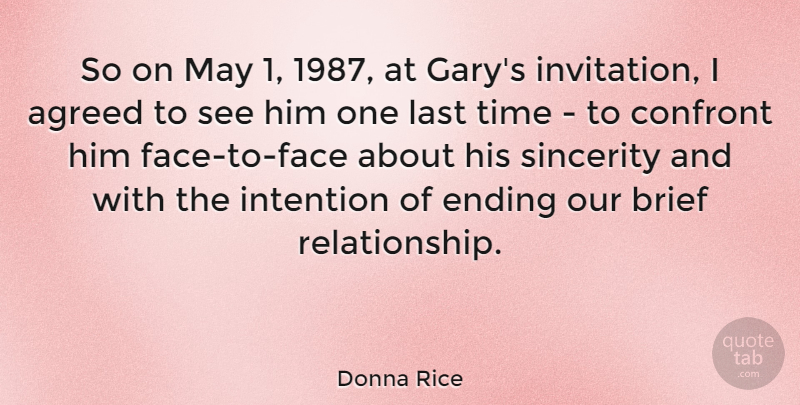 Donna Rice Quote About Agreed, American Celebrity, Brief, Confront, Intention: So On May 1 1987...