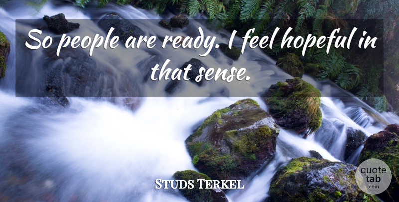Studs Terkel Quote About American Journalist, People: So People Are Ready I...