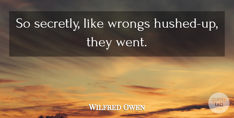 Wilfred Owen Quote About undefined: So Secretly Like Wrongs Hushed...