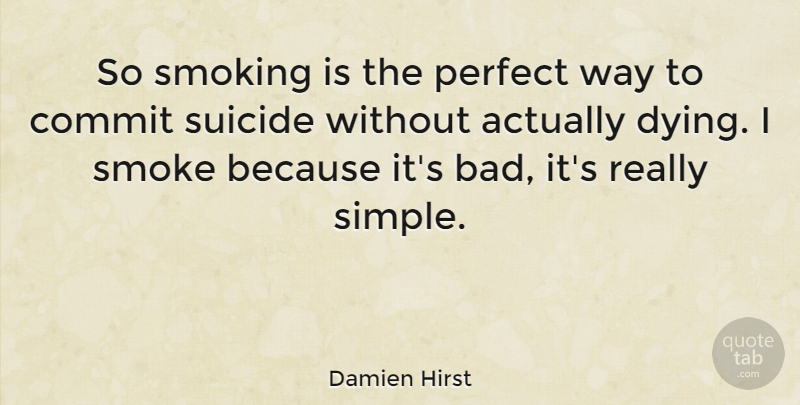 Damien Hirst Quote About Suicide, Marijuana, Simple: So Smoking Is The Perfect...