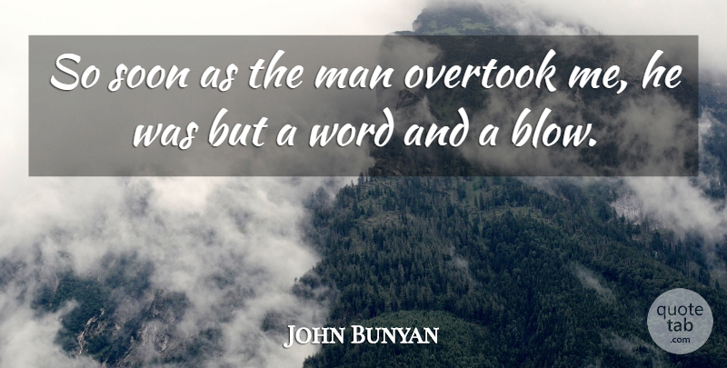 John Bunyan Quote About Man, Soon, Word: So Soon As The Man...