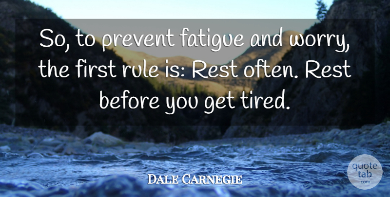 Dale Carnegie Quote About Inspirational, Tired, Worry: So To Prevent Fatigue And...