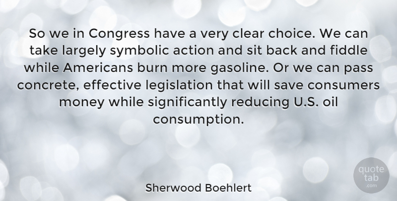 Sherwood Boehlert Quote About Oil, Choices, Gasoline: So We In Congress Have...