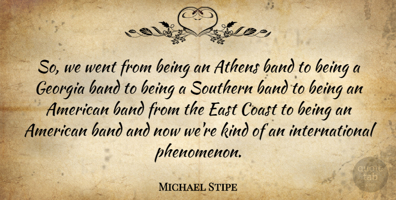 Michael Stipe Quote About Southern, Band, Athens: So We Went From Being...