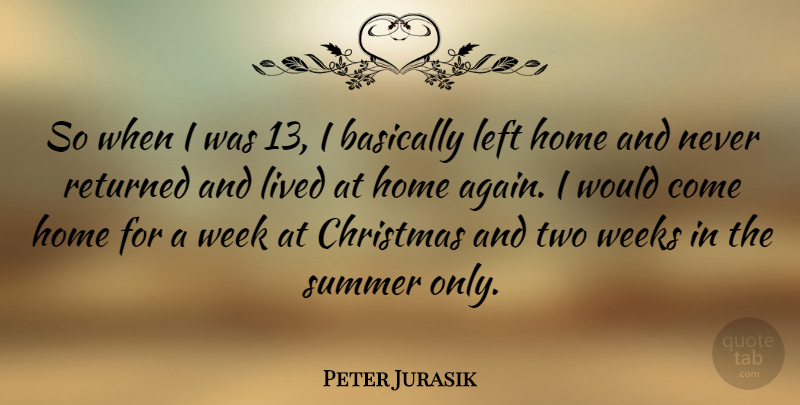 Peter Jurasik Quote About Summer, Home, Two: So When I Was 13...