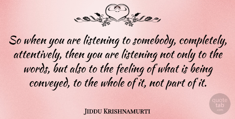 Jiddu Krishnamurti Quote About Love, Life, Truth: So When You Are Listening...