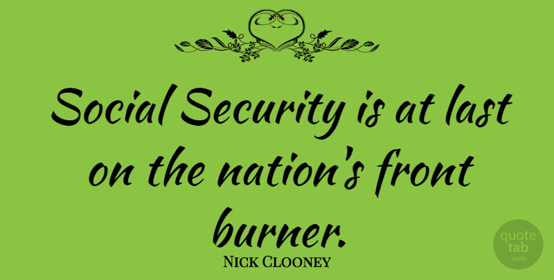 Nick Clooney Quote About Lasts, Social, Security: Social Security Is At Last...