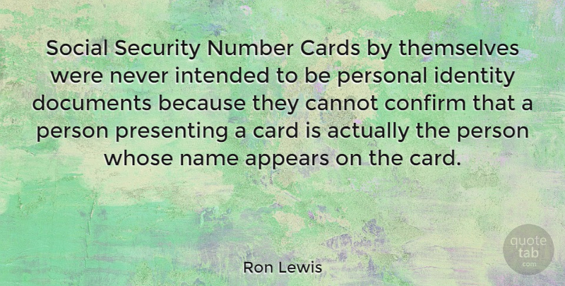 Ron Lewis Quote About Appears, Cannot, Confirm, Documents, Intended: Social Security Number Cards By...