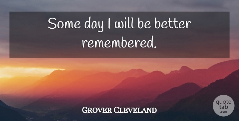 Grover Cleveland Some Day I Will Be Better Remembered