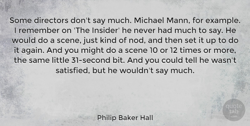 Philip Baker Hall Quote About Directors, Michael, Might, Scene: Some Directors Dont Say Much...