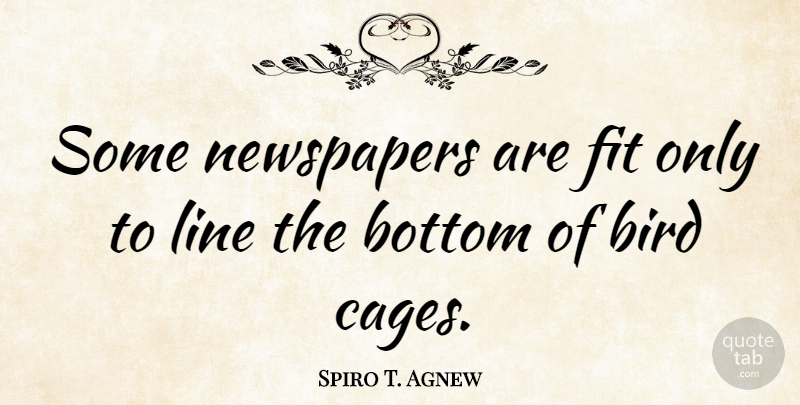 Spiro T. Agnew Quote About Media, Bird, Lines: Some Newspapers Are Fit Only...