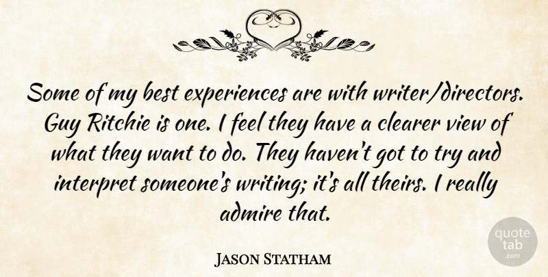 Jason Statham Quote About Admire, Best, Clearer, Guy, Interpret: Some Of My Best Experiences...