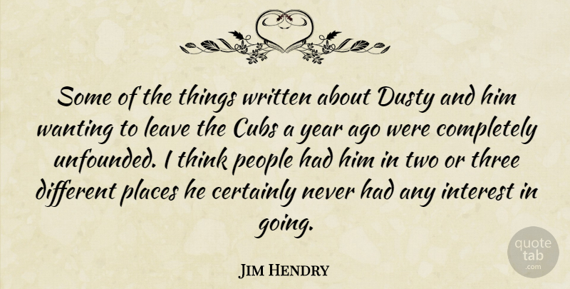 Jim Hendry Quote About Certainly, Cubs, Dusty, Interest, Leave: Some Of The Things Written...