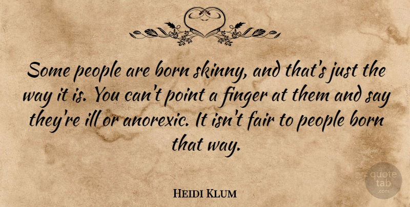 Heidi Klum Quote About People, Way, Skinny: Some People Are Born Skinny...