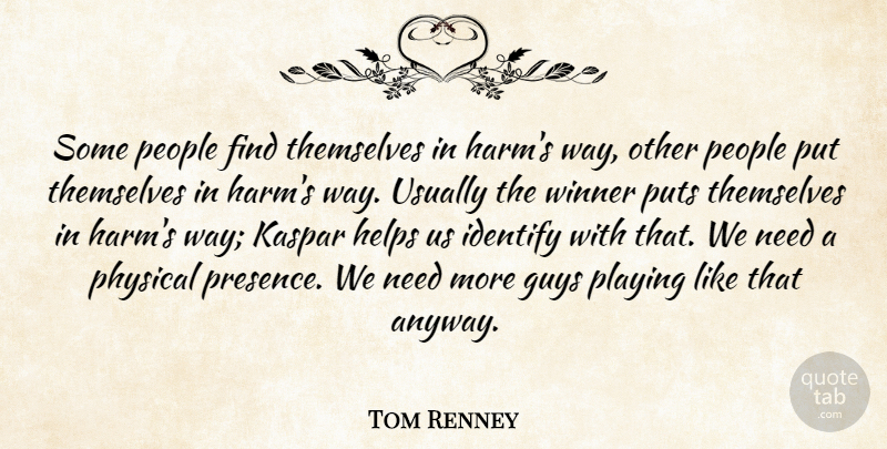 Tom Renney Quote About Guys, Helps, Identify, People, Physical: Some People Find Themselves In...
