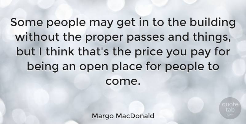 Margo MacDonald Quote About Open, Passes, People, Proper: Some People May Get In...