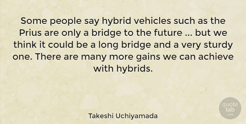 Takeshi Uchiyamada Quote About Future, Gains, Hybrid, People, Vehicles: Some People Say Hybrid Vehicles...