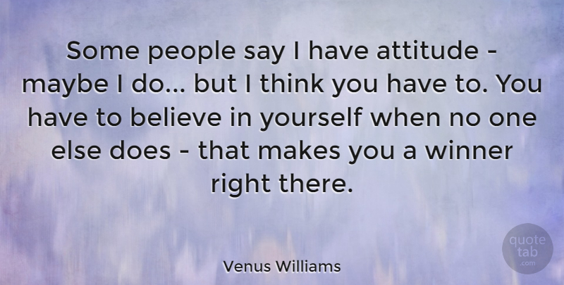 Venus Williams Quote About Motivational, Inspiring, Success: Some People Say I Have...