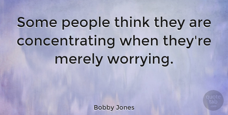 Bobby Jones Quote About Inspirational, Sports, Thinking: Some People Think They Are...
