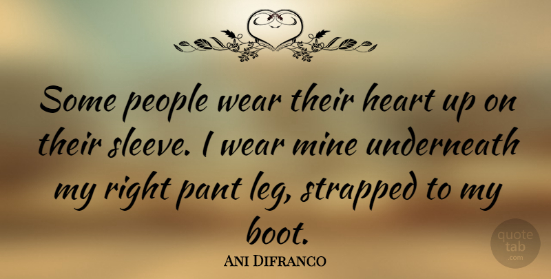 Ani Difranco Quote About Heart, People, Boots: Some People Wear Their Heart...