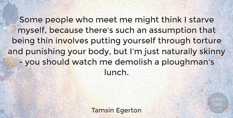 Tamsin Egerton Quote About Assumption, Demolish, Involves, Meet, Might: Some People Who Meet Me...