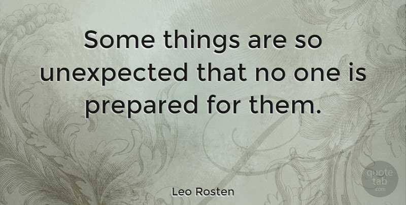 Leo Rosten Some Things Are So Unexpected That No One Is Prepared
