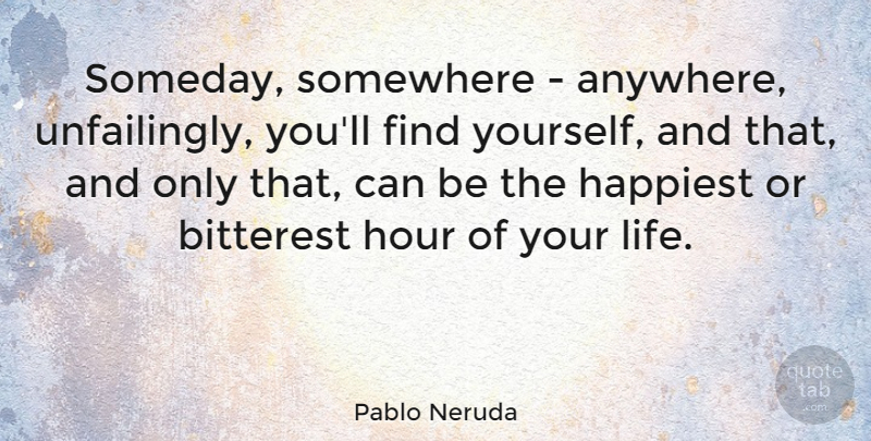 Pablo Neruda Someday Somewhere Anywhere Unfailingly Youll