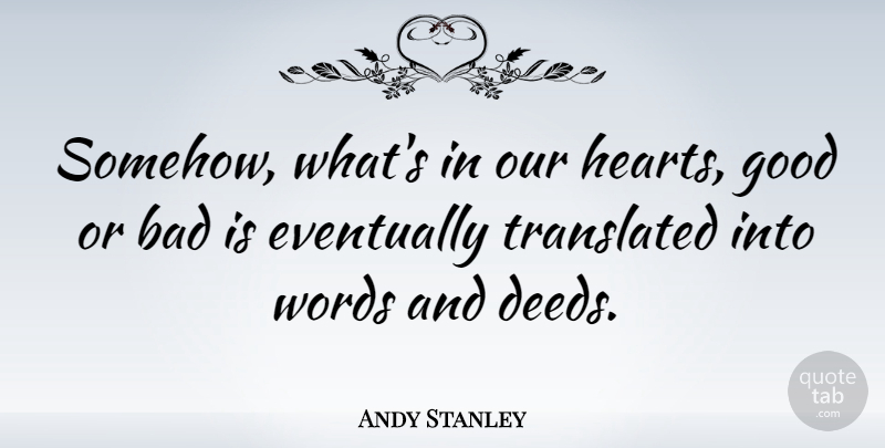 Andy Stanley Quote About Heart, Deeds: Somehow Whats In Our Hearts...
